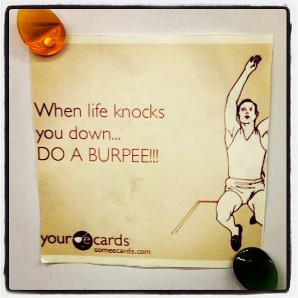 When Life Knocks You Down, Do A Burpee